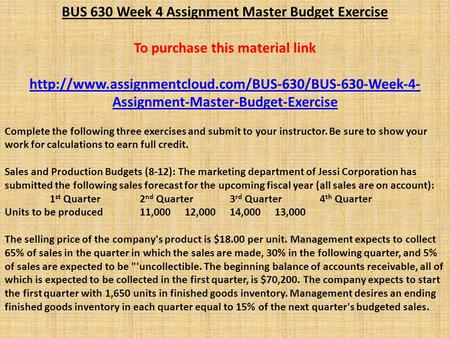 BUS 630 Week 4 Assignment Master Budget Exercise To purchase this material link  Assignment-Master-Budget-Exercise.