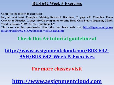 BUS 642 Week 5 Exercises Complete the following exercises: In your text book Complete Making Research Decisions, 2, page 450 Complete From Concept to Practice,