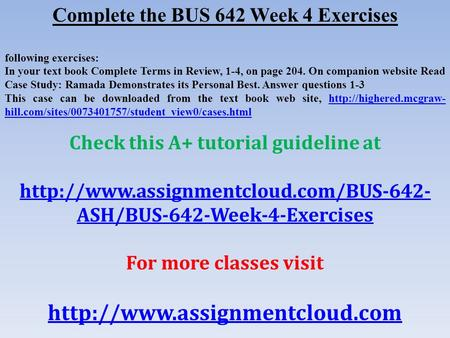 Complete the BUS 642 Week 4 Exercises following exercises: In your text book Complete Terms in Review, 1-4, on page 204. On companion website Read Case.
