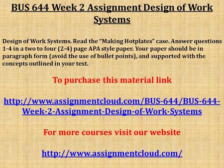 "BUS 644 Week 2 Assignment Design of Work Systems Design of Work Systems. Read the ""Making Hotplates"" case. Answer questions 1-4 in a two to four (2-4)"