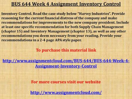"BUS 644 Week 4 Assignment Inventory Control Inventory Control. Read the case study below ""Harvey Industries"". Provide reasoning for the current financial."