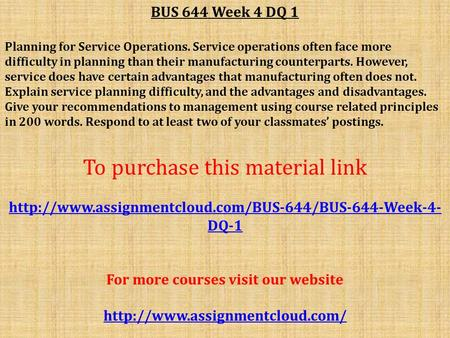 BUS 644 Week 4 DQ 1 Planning for Service Operations. Service operations often face more difficulty in planning than their manufacturing counterparts. However,