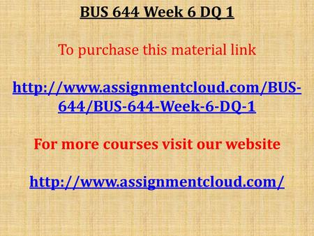 BUS 644 Week 6 DQ 1 To purchase this material link  644/BUS-644-Week-6-DQ-1 For more courses visit our website