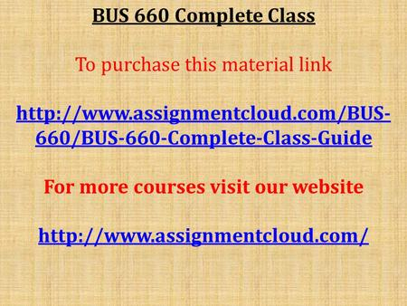 BUS 660 Complete Class To purchase this material link  660/BUS-660-Complete-Class-Guide For more courses visit our website.
