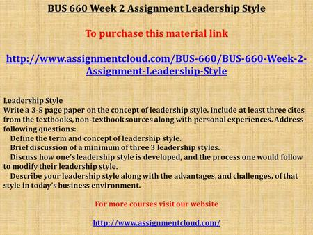 BUS 660 Week 2 Assignment Leadership Style To purchase this material link  Assignment-Leadership-Style.