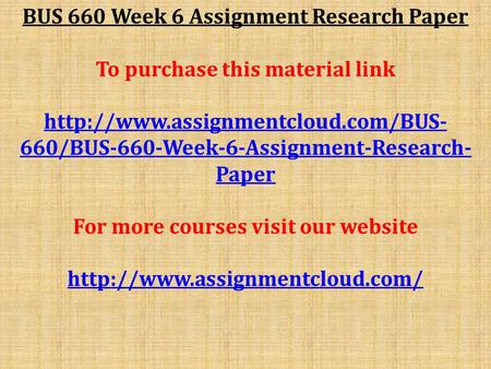 BUS 660 Week 6 Assignment Research Paper To purchase this material link  660/BUS-660-Week-6-Assignment-Research- Paper.