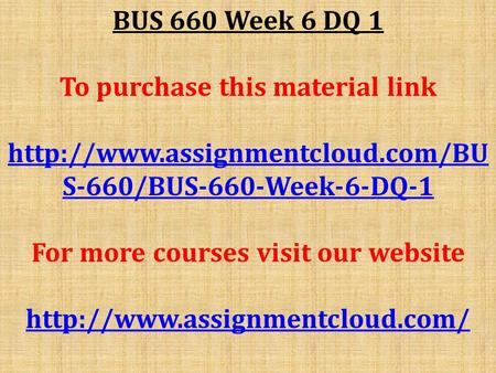 BUS 660 Week 6 DQ 1 To purchase this material link  S-660/BUS-660-Week-6-DQ-1 For more courses visit our website