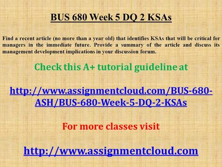 BUS 680 Week 5 DQ 2 KSAs Find a recent article (no more than a year old) that identifies KSAs that will be critical for managers in the immediate future.