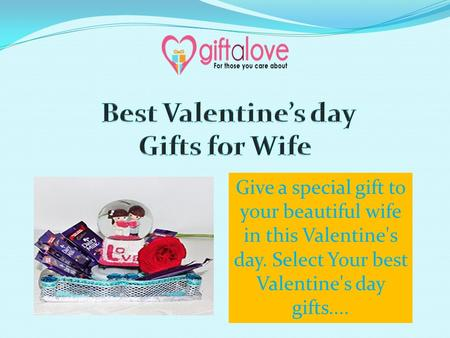 Give a special gift to your beautiful wife in this Valentine's day. Select Your best Valentine's day gifts....