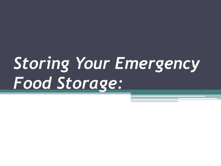 Storing Your Emergency Food Storage:. Emergency Storage If your foresight has lead you to prepare your emergency storage game, then looking for an extra.