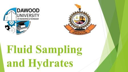 Fluid Sampling and Hydrates. Group Members:  Mohammad Afaq Akbar(23)  Nisar Ali(39)  Saif Ur Rehman(43)  Shahnawaz(46)  Uzair Ahmed Khan(49)
