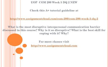 UOP COM 200 Week 5 DQ 2 NEW Check this A+ tutorial guideline at  What is the most disruptive.