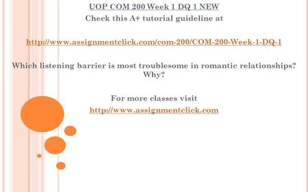 UOP COM 200 Week 1 DQ 1 NEW Check this A+ tutorial guideline at  Which listening barrier is most.