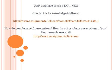 UOP COM 200 Week 3 DQ 1 NEW Check this A+ tutorial guideline at  How do you form self-perceptions?