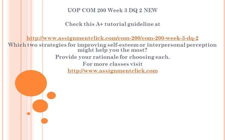 UOP COM 200 Week 3 DQ 2 NEW Check this A+ tutorial guideline at  Which two strategies for improving.
