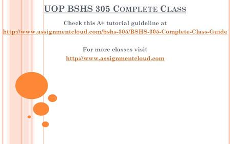 UOP BSHS 305 C OMPLETE C LASS Check this A+ tutorial guideline at  For more classes.