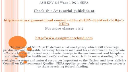 ASH ENV 333 W EEK 1 DQ 1 NEPA Check this A+ tutorial guideline at  NEPA For more classes.