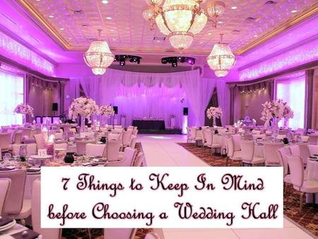 7 Things to Keep In Mind before Choosing a Wedding Hall