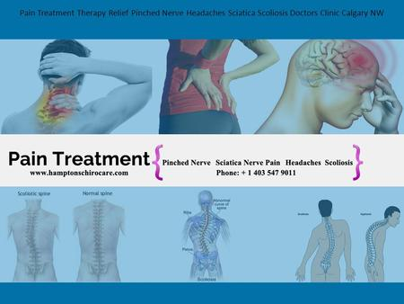 Pain Treatment Therapy Relief Pinched Nerve Headaches Sciatica Scoliosis Doctors Clinic Calgary NW.
