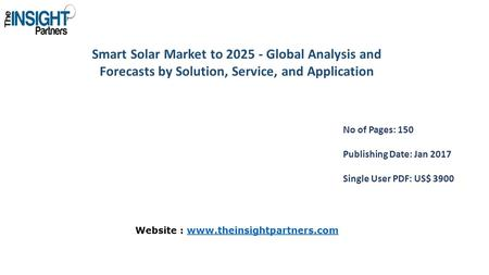 Smart Solar Market to Global Analysis and Forecasts by Solution, Service, and Application No of Pages: 150 Publishing Date: Jan 2017 Single User.