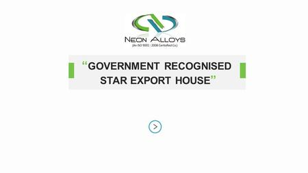 """ GOVERNMENT RECOGNISED STAR EXPORT HOUSE "". SUPPLIER & EXPORTER OF – STEEL MATERIALS ABOUT NEON ALLOYS Neon Alloys is a young, dynamic company which."