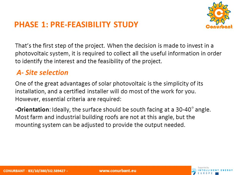 CONURBANT - IEE/10/380/SI2.589427 - www.conurbant.eu PHASE 1: PRE-FEASIBILITY STUDY -Location: Avoid shade, although solar systems do not need direct sunlight to generate electricity, they will work much better the more they receive.