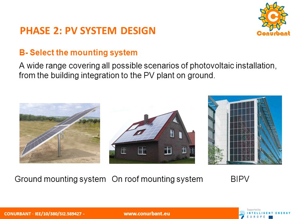 CONURBANT - IEE/10/380/SI2.589427 - www.conurbant.eu PHASE 2: PV SYSTEM DESIGN - Roof mount is often the most convenient and appropriate place to put the PV array is on the roof of the building.