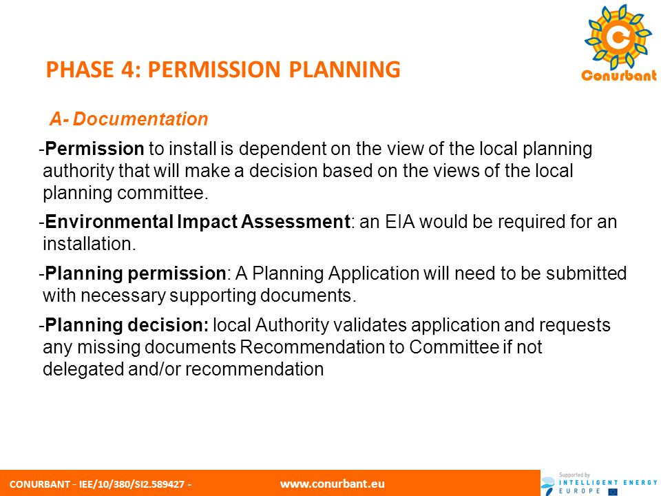 CONURBANT - IEE/10/380/SI2.589427 - www.conurbant.eu PHASE 4: PERMISSION PLANNING B- Support scheme Check if installations above X kWp, must be registered on Support structures process before an application is made to an Electricity Supplier.