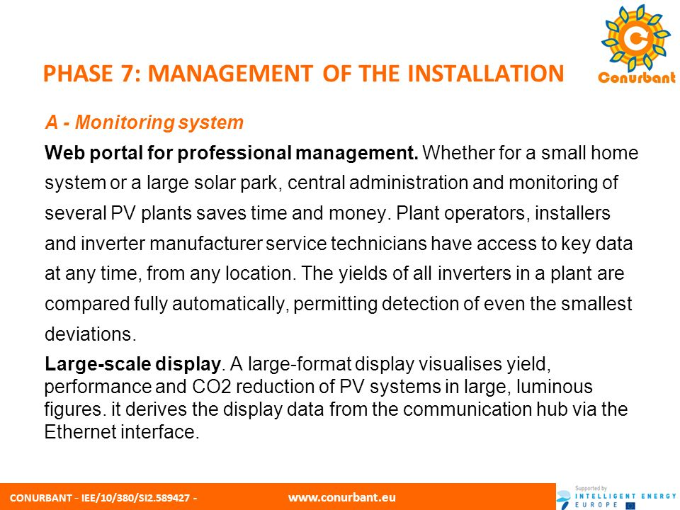 CONURBANT - IEE/10/380/SI2.589427 - www.conurbant.eu PHASE 7: MANAGEMENT OF THE INSTALLATION B - Maintenance Even if maintenance is minimal, there are no moving parts in the installation, so it is almost maintenance free.
