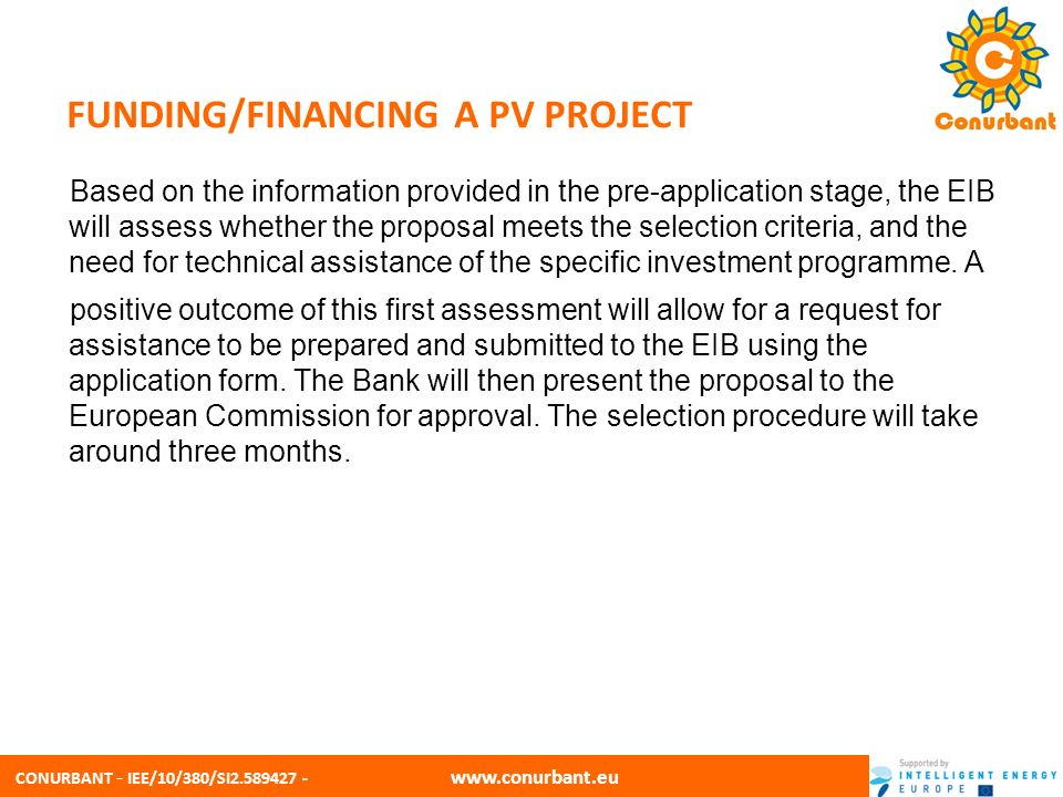 CONURBANT - IEE/10/380/SI2.589427 - www.conurbant.eu FUNDING/FINANCING A PV PROJECT What is the information to be provided in the Application Form to be submitted to the EIB for approval (following a first confirmation that the proposal seems to meet the selection criteria).