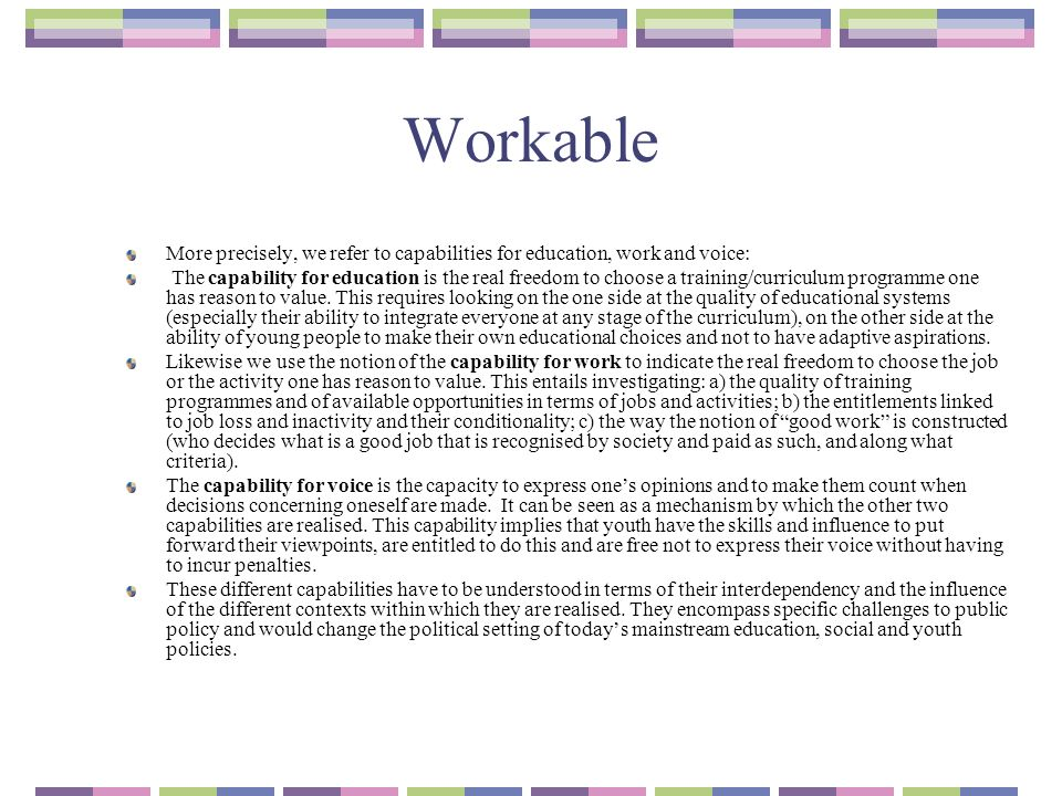 Workable WorkAble particularly focuses on vulnerable young people who are at risk of social exclusion and considers programmes that provide them with better opportunities for them to play an active part in dialogue with relevant stakeholders.