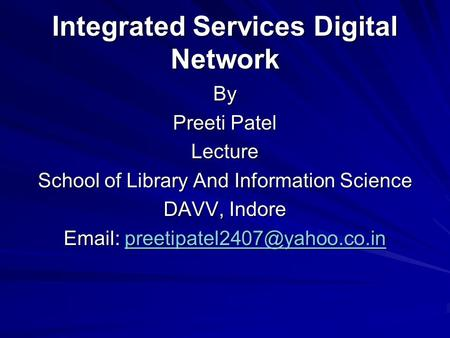 Integrated Services Digital Network By Preeti Patel Lecture School of Library And Information Science DAVV, Indore