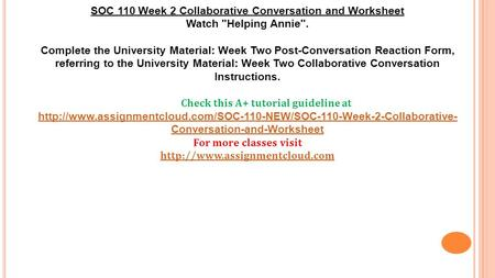 SOC 110 Week 2 Collaborative Conversation and Worksheet Watch Helping Annie. Complete the University Material: Week Two Post-Conversation Reaction Form,