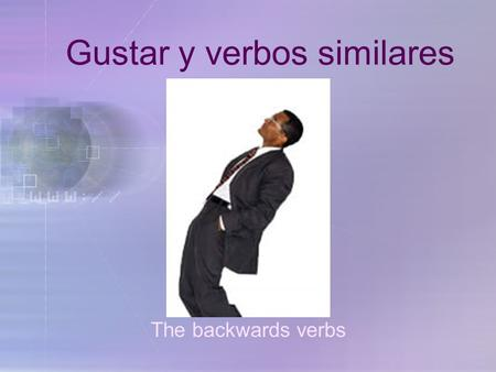 "Gustar y verbos similares The backwards verbs En español gustar significa "" to be pleasing "" In English, the equivalent is "" to like "" El verbo gustar."