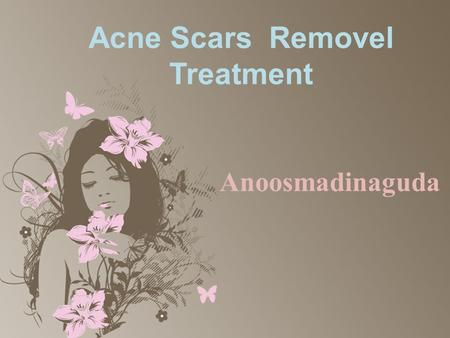 Acne Scars Removel Treatment Anoosmadinaguda. How Can I Remove Acne And Dark Spots On My Face?