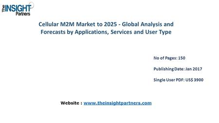 Cellular M2M Market to Global Analysis and Forecasts by Applications, Services and User Type No of Pages: 150 Publishing Date: Jan 2017 Single User.