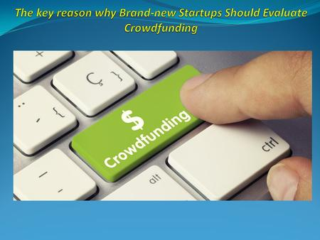 The key reason why Brand-new Startups Should Evaluate Crowdfunding