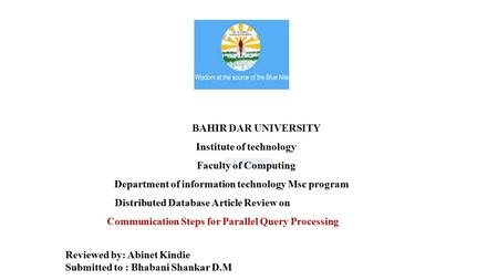 BAHIR DAR UNIVERSITY Institute of technology Faculty of Computing Department of information technology Msc program Distributed Database Article Review.
