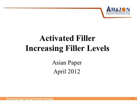 Delivering Value through People Chemistry Activated Filler Increasing Filler Levels Asian Paper April