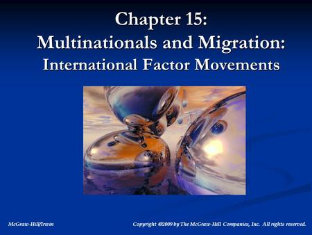 McGraw-Hill/Irwin Copyright  2009 by The McGraw-Hill Companies, Inc. All rights reserved. Chapter 15: Multinationals and Migration: International Factor.