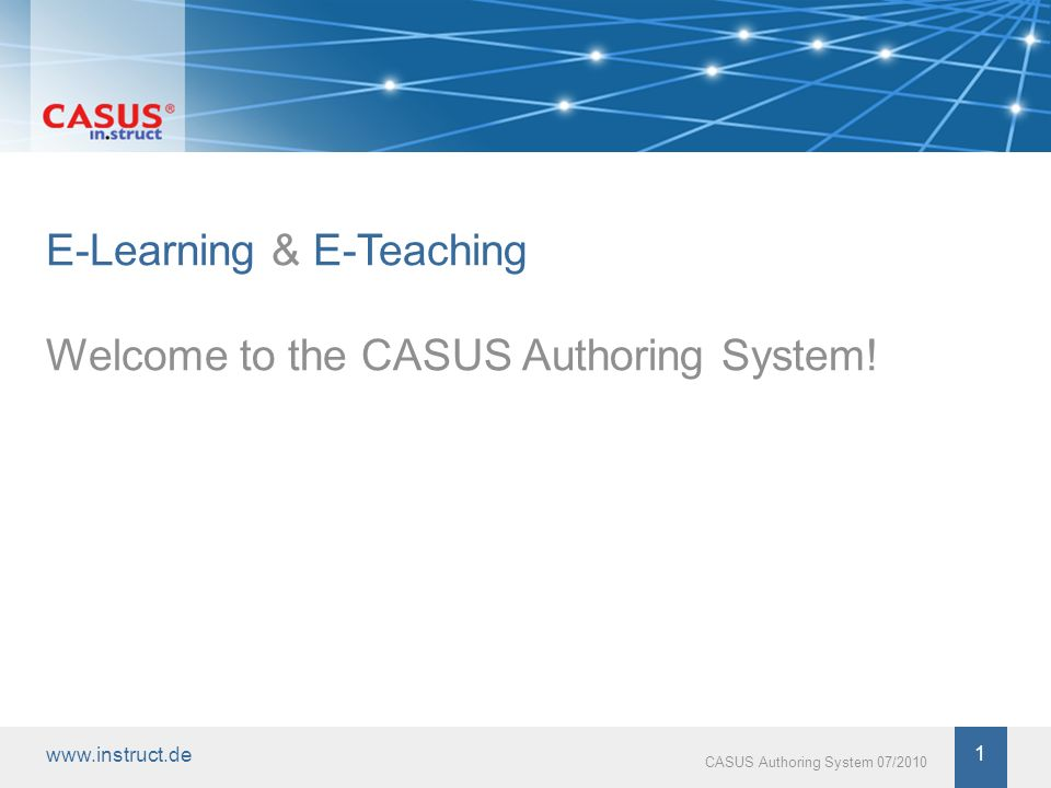 www.instruct.de 2 CASUS Authoring System 07/2010 Authoring System E-Learning & E-Teaching The web-based CASUS authoring system enables you to rapidly create interactive case studies without the need for any training.