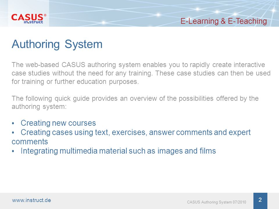 www.instruct.de 3 CASUS Authoring System 07/2010 Login E-Learning & E-Teaching The login takes you to the selection menu page.