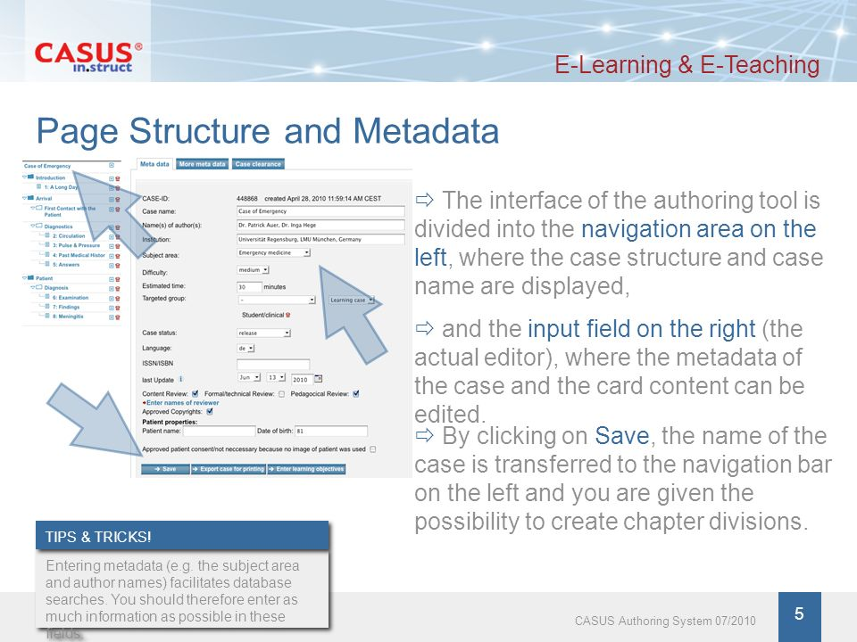 www.instruct.de 6 CASUS Authoring System 07/2010 Case Structure E-Learning & E-Teaching The case structure can be subdivided into three levels: 1.