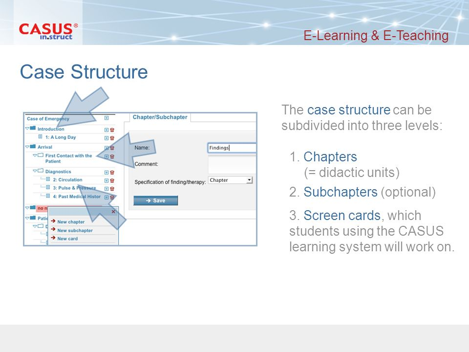 www.instruct.de 7 CASUS Authoring System 07/2010 Case Structure – Chapters/Subchapters E-Learning & E-Teaching You can delete elements with the dustbin symbol.