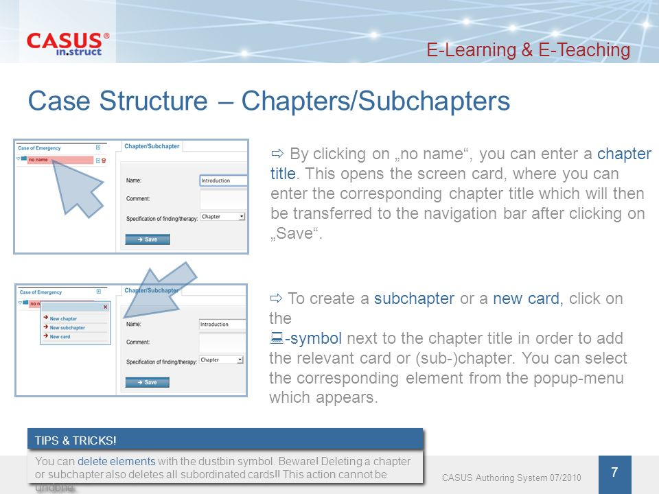 www.instruct.de 8 CASUS Authoring System 07/2010 Case Structure – Screen Cards E-Learning & E-Teaching Cards comprise the following elements: Text Multimedia material (images or films) Exercises with the possibility to enter answers Answer comments and expert comments