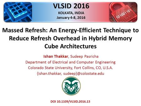 Massed Refresh: An Energy-Efficient Technique to Reduce Refresh Overhead in Hybrid Memory Cube Architectures. A DRAM Refresh Method By Ishan Thakkar, Sudeep Pasricha