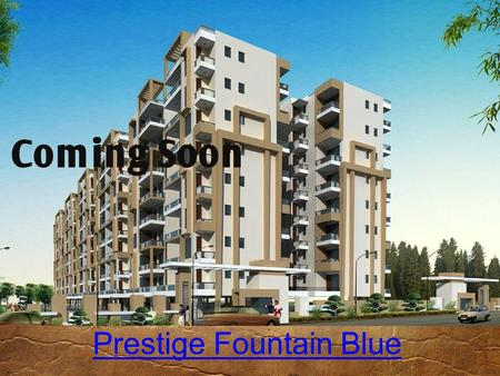 Prestige Fountain Blue. Overview  Prestige Fountain Blue is a prelaunch luxury apartment by Prestige Group, Coming up in Electronic city South Bangalore.Prestige.