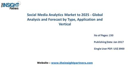 Social Media Analytics Market to Global Analysis and Forecast by Type, Application and Vertical No of Pages: 150 Publishing Date: Jan 2017 Single.