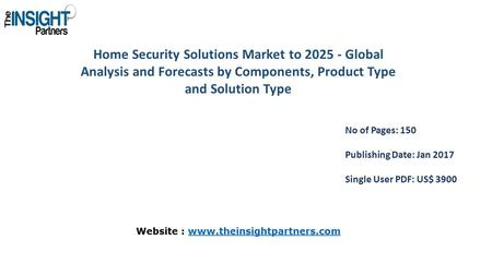 Home Security Solutions Market to Global Analysis and Forecasts by Components, Product Type and Solution Type No of Pages: 150 Publishing Date: