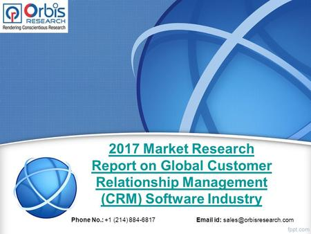 2017 Market Research Report on Global Customer Relationship Management (CRM) Software Industry Phone No.: +1 (214) id:
